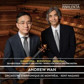 Ginastera – Bernstein – Moussa: Works for Violin and Orchestra - Wan, Andrew (violin) / Orchestre Symphonique de Montreal / Nagano, Kent