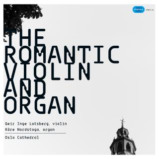 The Romantic Violin and Organ - Lotsberg, Geir Inge /Nordstoga, Kåre