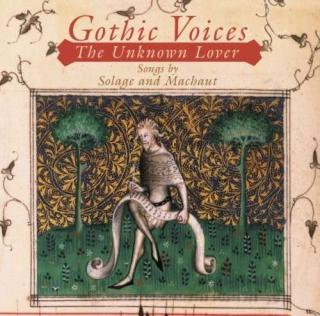 The Unknown Lover - Songs By Machaut And Solage - Gothic Voices