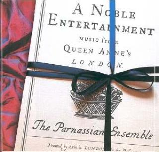 A Noble Entertainment - Music From Queen Anne'S London - Parnassian Ensemble