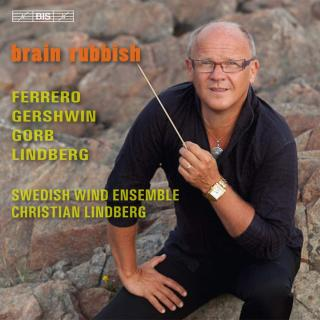Brain Rubbish - Music for wind band - Swedish Wind Ensemble / Lindberg, Christian (conductor)