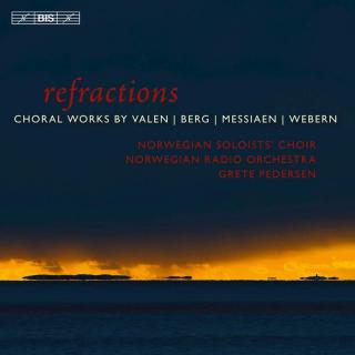 Refractions - Choral works by Berg, Webern, Valen & Messiaen - The Norwegian Soloists' Choir / Pedersen, Grete (conductor)