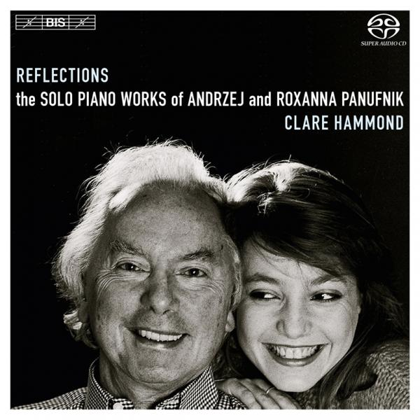 Reflections: the solo piano works of Andrzej and Roxanna Panufnik <span>-</span> Hammond, Clare (piano)