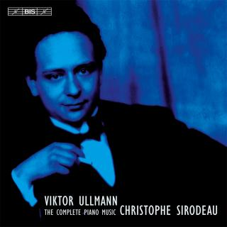 Ullmann, Viktor: The Complete Works for Piano Solo - Sirodeau, Christophe (piano)