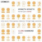 Hesketh, Kenneth: Horae (pro clara) <span>-</span> Hammond, Clare (piano)