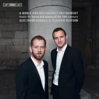 A noble and melancholy instrument - Music for horns and pianos of the 19th century - Frank-Gemill, Alec (horn) / Beatson, Alasdair (piano)