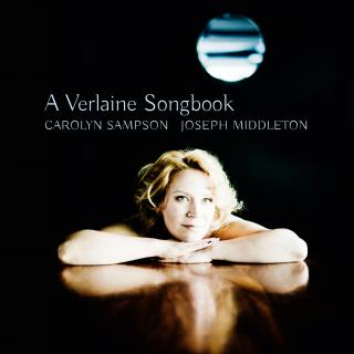 A Verlaine Songbook - Sampson, Carolyn (soprano) / Middleton, Joseph (piano)