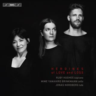 Heroines of Love and Loss - Hughes, Ruby (soprano) / Yamahiro Brinkmann, Mime (cello) / Nordberg, Jonas (archlute/lute)