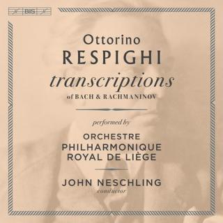 Ottorino Respighi - Transcriptions of Bach & Rachmaninoff - Orchestre Philharmonique Royal de Liege / Neschling, John