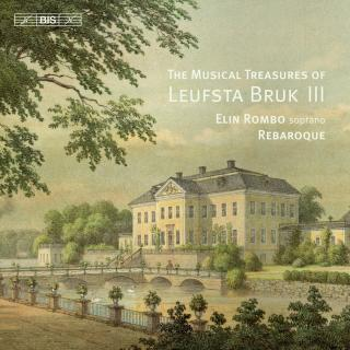 The Musical Treasures of Leufsta Bruk: Vol. 3I - Rombo, Elin (soprano) / REbaroque / Lindal, Maria (conductor)