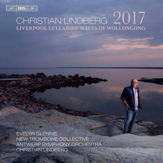 Lindberg: 2017; Liverpool Lullabies; Waves of Wollongong - Glennie, Evelyn (percussion) / Antwerp Symphony Orchestra / The New Trombone Collective / Lindberg, Christian