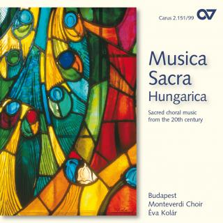 Musica Sacra Hungarica - Sacred Choral Music From The 20th Century - EVA KOLAR/BUDAPEST MONTEVERDI CHOIR