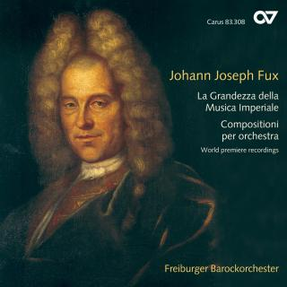 Fux: La Grandezza Della Musica Imperiale - Works For Orchestra - Freiburg Baroque Orchestra/Der Goltz, Gottfried Von (violin & direction)