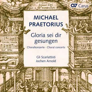 Praetorius, Michael: Gloria sei dir gesungen - Choral concerts after hymns by Luther - Gli Scarlattisti