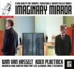 Imaginary Mirror - A new reality for Trumpet, Percussion & Unexpected Electronics <span>-</span> Hasselt, Wim van (trumpet) / Plaetinck, Koen (percussion)