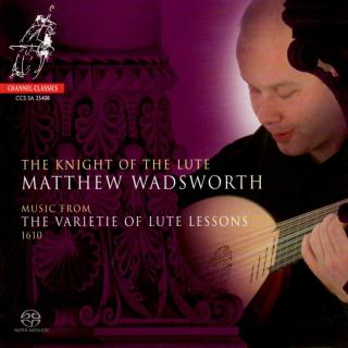 Matthew Wadsworth: Knight of the Lute - Music from The Varierie of Lute Lessons, 1610 - Wadsworth, Matthew (lute)
