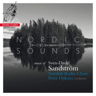 Nordic Sounds - The Music of Sven-David Sandstrøm - Swedish Radio Choir / Dijkstra, Peter