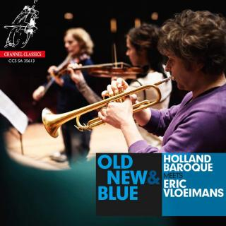 Old, New & Blue - Holland Baroque meets Eric Vloeimans - Vloeimans, Eric (trumpet) / Holland Baroque Society