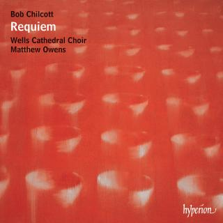 Bob Chilcott: Requiem & other works - Wells Cathedral Choir / Owens, Matthew