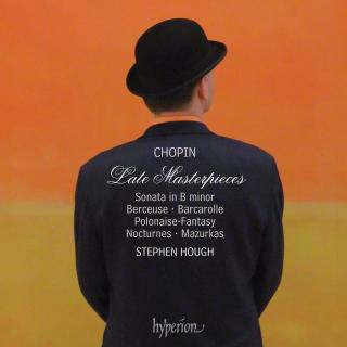 Chopin: Late Masterpieces - Hough, Stephen (piano)