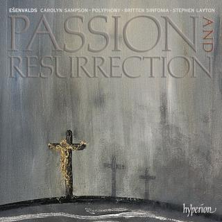 Eriks Ešenvalds: Passion & Resurrection & other choral music - Polyphony / Britten Sinfonia / Layton, Stephen