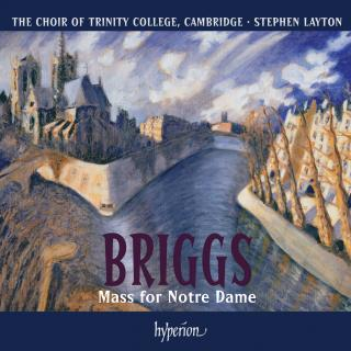 David Briggs: Mass for Notre Dame - Briggs, David (organ) / Trinity College Choir Cambridge / Layton, Stephen