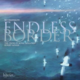 Bo Hansson: Endless border & other choral works - Royal Holloway Choir / Gough, Rupert