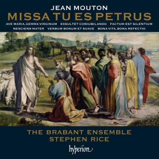 Mouton: Missa Tu es Petrus & other works - The Brabant Ensemble / Rice, Stephen