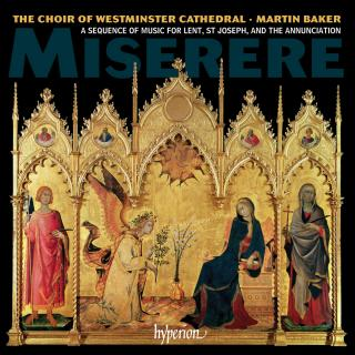 Miserere - A sequence of music for Lent, St Joseph, and the Annunciation - Westminster Cathedral Choir / Baker, Martin