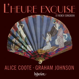 L'heure exquise - A French Songbook - Coote, Alice (mezzosoprano) / Johnson, Graham (piano)