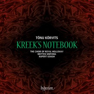 Tõnu Kõrvits: Kreek's Notebook - Spiritual Songs from the Baltic States - Royal Holloway Choir / Gough, Rupert
