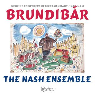The Nash Ensemble: Brundibár - Music by composers in Theresienstadt (1941–1945) - The Nash Ensemble