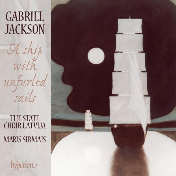 Gabriel Jackson: A ship with unfurled sails & other works <span>-</span> The State Choir Latvija / Sirmais, Maris