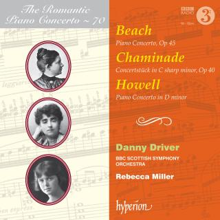 The Romantic Piano Concerto, Vol. 70 - Beach, Howell & Chaminade - Driver, Danny (piano) / BBC Scottish Symphony Orchestra / Miller, Rebecca