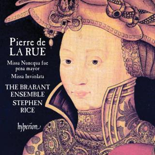 La Rue: Missa Nuncqua fue pena mayor & Missa Inviolata - The Brabant Ensemble / Rice, Stephen
