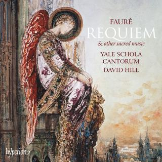 Fauré: Requiem & other sacred music - Yale Schola Cantorum / Hill, David