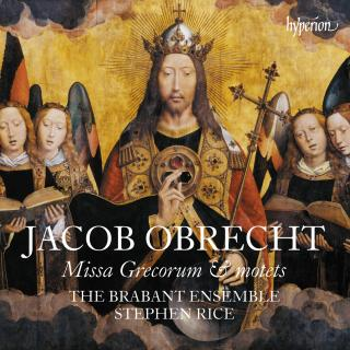 Obrecht: Missa Grecorum & motets - The Brabant Ensemble / Rice, Stephen