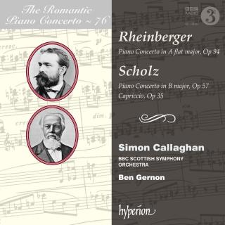 The Romantic Piano Concerto, Vol. 76 - Rheinberger & Scholz - Callaghan, Simon (piano) / BBC Scottish Symphony Orchestra / Gernon, Ben
