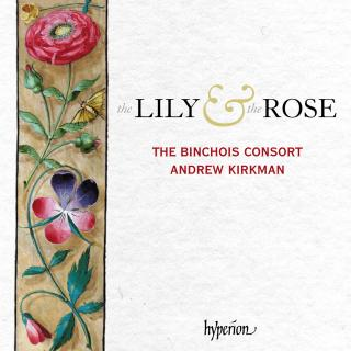 The Lily & the Rose - Adoration of the Virgin in sound and stone - The Binchois Consort / Kirkman, Andrew
