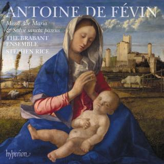 Févin: Missa Ave Maria & Missa Salve sancta parens - The Brabant Ensemble / Rice, Stephen