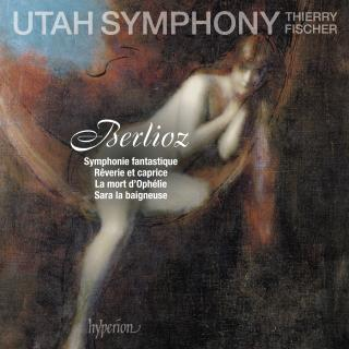 Berlioz, Hector: Symphonie fantastique & other works - Utah Symphony / Fischer, Thierry (conductor)
