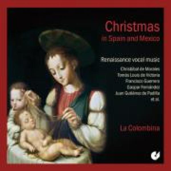 Fernandez/De Victoria/Guerrero/Morales/De Padilla/Trad./ Christmas In Spain And Mexico Renaissance Vocal Music La Colombina <span>-</span>