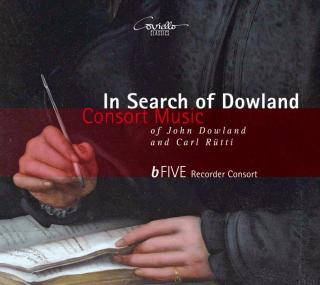 In Search of Dowland - Consort Music of John Dowland and Carl Rütti - bFive Recorder Consort