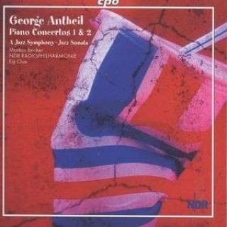 Antheil: Piano Concertos 1 & 2/A Jazz Symphony/Can-Can/