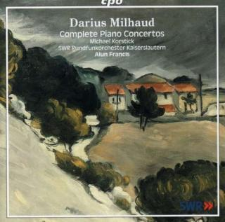 Milhaud: Complete Works For Piano & Orchestra - Korstick/SWR Orchester Kaiserslautern/Francis, A.