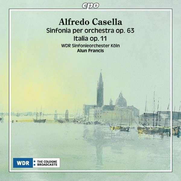 Casella: Sinfonia Per Orchestra/Italia <span>-</span> WDR Sinfonieorchester Köln/Francis, A.