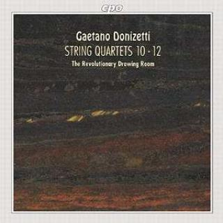 Donizetti: String Quartets Nos 10-12 - The Revolutionary Drawing Room