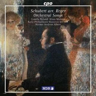 Schubert: 15 Orchestral Songs Arranged By Reger - Nylund/Mertens/Radio-Philharmonie Hannover des NDR/Albert, W. A.