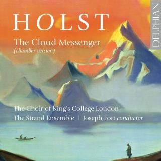 Holst: The Cloud Messenger (Chamber Version) - The Choir of King's College London / The Strand Ensemble / Fort, Joseph
