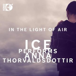 In the Light of Air - ICE Performs Anna Thorvaldsdottír - Nicolas, Michael (cello) / International Contemporary Ensemble